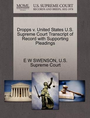 Dropps V. United States U.S. Supreme Court Transcript of Record with Supporting Pleadings (Paperback): E W Swenson