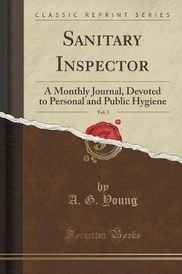 Sanitary Inspector, Vol. 3 - A Monthly Journal, Devoted to Personal and Public Hygiene (Classic Reprint) (Paperback): A.G. Young