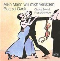 Various Artists - Mein Mann Will Mich Verlassen/Gott Sei Dank (CD): Oksana Sowiak, Fritz Muhlholzer, Kurt Weill, Georg...