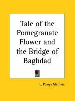 Tale of the Pomegranate Flower and the Bridge of Baghdad (1930) (Paperback): E. Powys Mathers