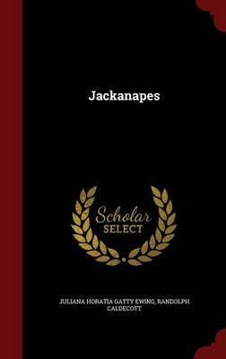 Jackanapes (Hardcover): Juliana Horatia Gatty Ewing, Randolph Caldecott