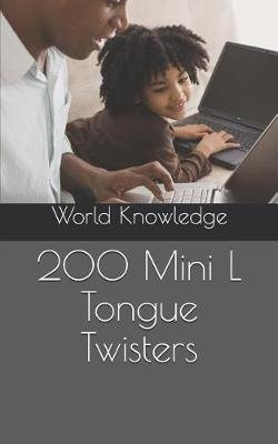 200 Mini L Tongue Twisters (Paperback): World Knowledge