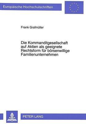 Die Kommanditgesellschaft Auf Aktien ALS Geeignete Rechtsform Fuer Boersenwillige Familienunternehmen (German, Paperback):...