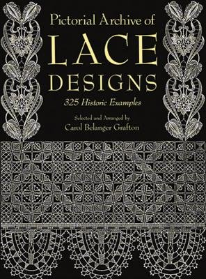 Pictorial Archive of Lace Designs - 325 Historic Examples (Electronic book text): Carol Belanger Grafton