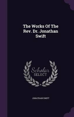 The Works of the REV. Dr. Jonathan Swift (Hardcover): Jonathan Swift