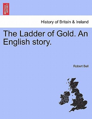 The Ladder of Gold. an English Story. (Paperback): Robert Bell