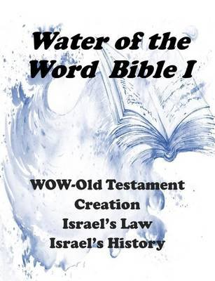 Water of the Word Bible I - Wow- Old Testament Creation, Law, and History (Paperback): Mary E. Lewis