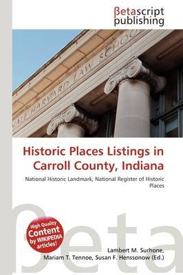Historic Places Listings in Carroll County, Indiana (Paperback): Lambert M. Surhone, Mariam T. Tennoe, Susan F. Henssonow