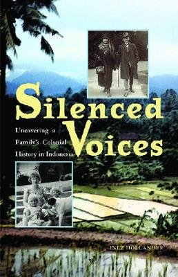 Silenced Voices - Uncovering a Family's Colonial History in Indonesia (Paperback): Inez Hollander