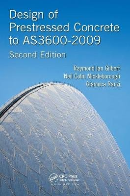 Design of Prestressed Concrete to AS3600-2009 (Paperback, 2nd Revised edition): Raymond Ian Gilbert, Neil Colin Mickleborough,...