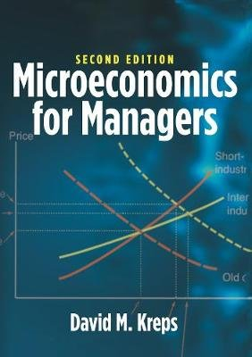 Microeconomics for Managers, 2nd Edition (Hardcover): David M. Kreps