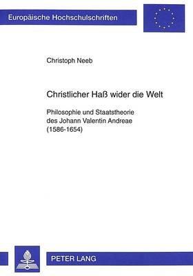 Christlicher Hass Wider Die Welt - Philosophie Und Staatstheorie Des Johann Valentin Andreae (1586-1654) (German, Paperback):...