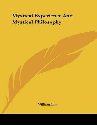 Mystical Experience and Mystical Philosophy (Paperback): William Law