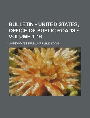 Bulletin - United States, Office of Public Roads (Volume 1-16) (Paperback): United States Bureau of Public Roads