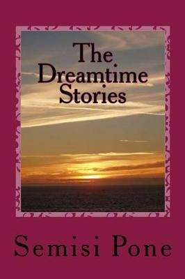 The Dreamtime Stories (Paperback): Semisi Pone