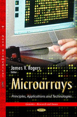 Microarrays - Principles, Applications & Technologies (Paperback): James Rogers