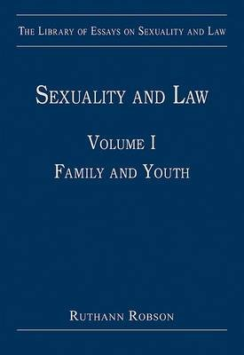 Sexuality and Law, Volume I - Family and Youth (Hardcover, New edition): Ruth Ann Robson