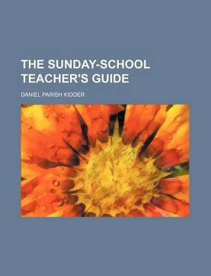The Sunday School Teachers Guide Paperback Daniel Parish Kidder