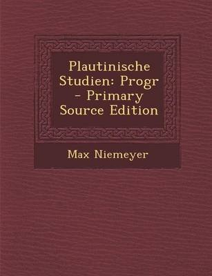 Plautinische Studien - Progr - Primary Source Edition (German, Paperback): Max Niemeyer