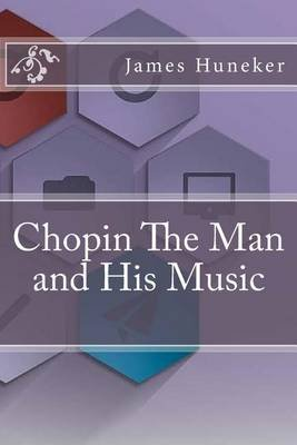 Chopin the Man and His Music (Paperback): James Huneker