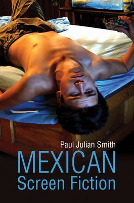 Mexican Screen Fiction - Between Cinema and Television (Paperback): Paul Julian Smith