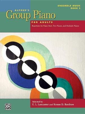 Alfred's Group Piano for Adults -- Ensemble Music, Bk 2 - Repertoire for Piano Duet, Two Pianos, and Multiple Pianos...
