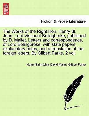 The Works of the Right Hon. Henry St. John, Lord Viscount Bolingbroke, Published by D. Mallet. Letters and Correspondence, of...