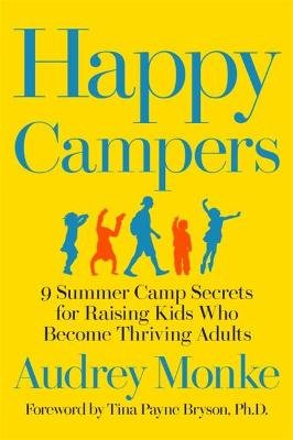Happy Campers - 9 Summer Camp Secrets for Raising Kids Who Become Thriving Adults (Hardcover): Audrey Monke