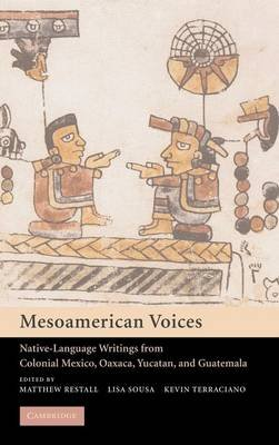 Mesoamerican Voices - Native Language Writings from Colonial Mexico, Yucatan, and Guatemala (Hardcover): Matthew Restall, Lisa...