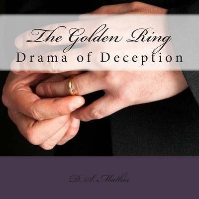 The Golden Ring - From Married Dating to Whole Relationship (Paperback): D S Mathis