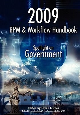 2009 Bpm and Workflow Handbook - Spotlight on Government (Paperback): Layna Fischer (Ed)