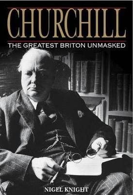Churchill: The Greatest Briton Unmasked (Electronic book text): Nigel Knight