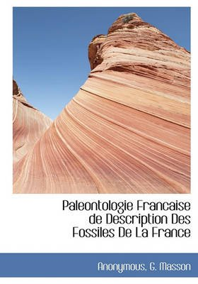 Paleontologie Francaise de Description Des Fossiles de La France (English, French, Hardcover): Anonymous