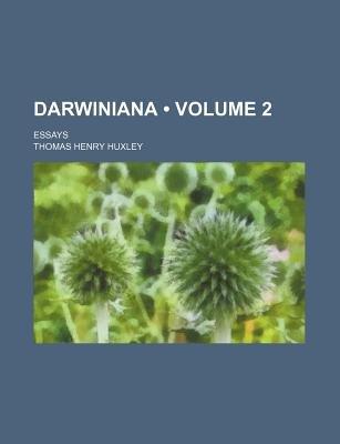 Darwiniana (Volume 2); Essays (Paperback): Thomas Henry Huxley