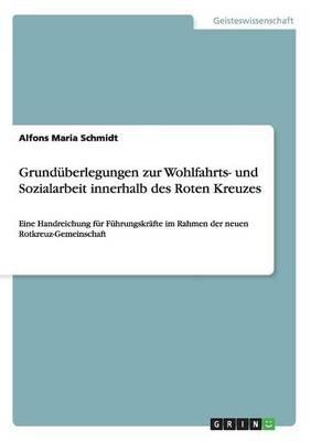 Grunduberlegungen Zur Wohlfahrts- Und Sozialarbeit Innerhalb Des Roten Kreuzes (English, German, Paperback): Alfons Maria...