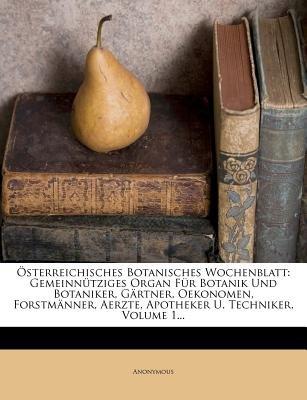 Oesterreichisches Botanisches Wochenblatt. Gemeinnutziges Organ Fur Botanik Und Botaniker, Gartner, Oekonomen, Forstmanner,...