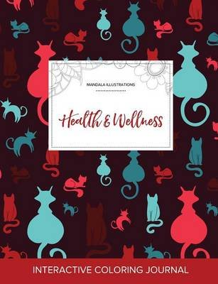 Adult Coloring Journal - Health & Wellness (Mandala Illustrations, Cats) (Paperback): Courtney Wegner