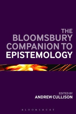 The Bloomsbury Companion to Epistemology (Electronic book text, Annotated edition): Andrew Cullison
