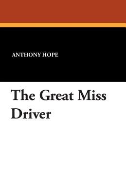 The Great Miss Driver (Paperback): Anthony Hope
