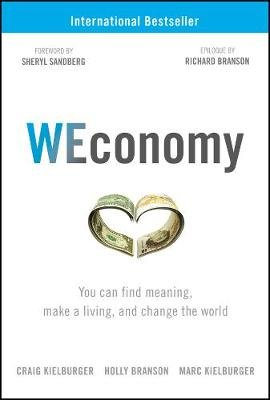 WEconomy - You Can Find Meaning, Make A Living, and Change the World (Hardcover): Craig Kielburger, Holly Branson, Marc...