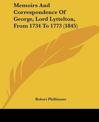 Memoirs and Correspondence of George, Lord Lyttelton, from 1734 to 1773 (1845) (Paperback): Robert Phillimore