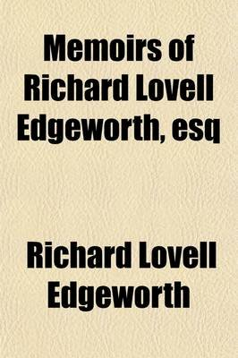 Memoirs of Richard Lovell Edgeworth, Esq (Paperback): Richard Lovell Edgeworth