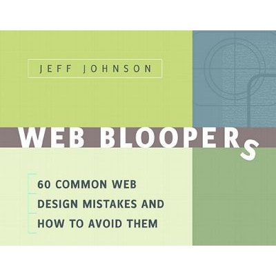 Web Bloopers - 60 Common Web Design Mistakes, and How to Avoid Them (Electronic book text): Jeff Johnson