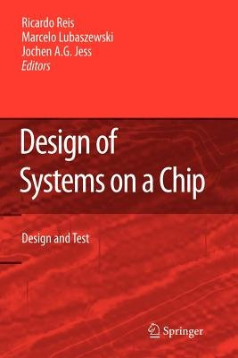 Design of Systems on a Chip: Design and Test (Paperback, 1st ed. Softcover of orig. ed. 2007): Ricardo Reis, Marcelo...