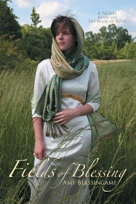 Fields of Blessing - A Novel Based on the Book of Ruth (Paperback): Amy Boling Blassingame
