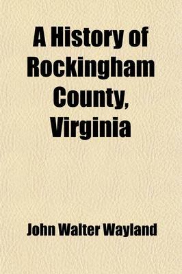 A History of Rockingham County, Virginia (Paperback): John Walter Wayland