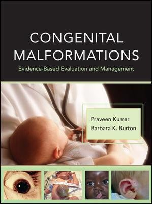 Congenital Malformations: Evidence-Based Evaluation and Management (Hardcover): Praveen Kumar, Barbara K. Burton