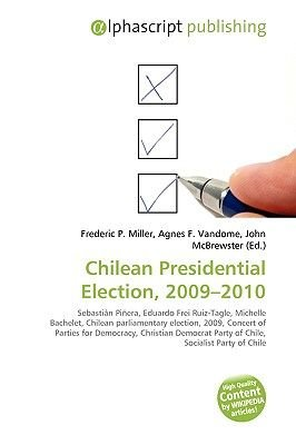 Chilean Presidential Election, 2009-2010 (Paperback): Frederic P. Miller, Agnes F. Vandome, John McBrewster