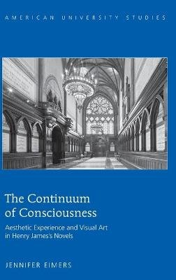 The Continuum of Consciousness - Aesthetic Experience and Visual Art in Henry James's Novels (Hardcover, New edition):...