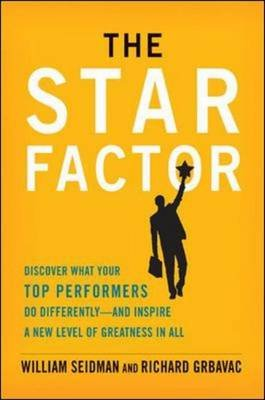 The Star Factor: Discover What Your Top Performers Do and Inspire a New Level of Greatness in All - Discover What Your Top...